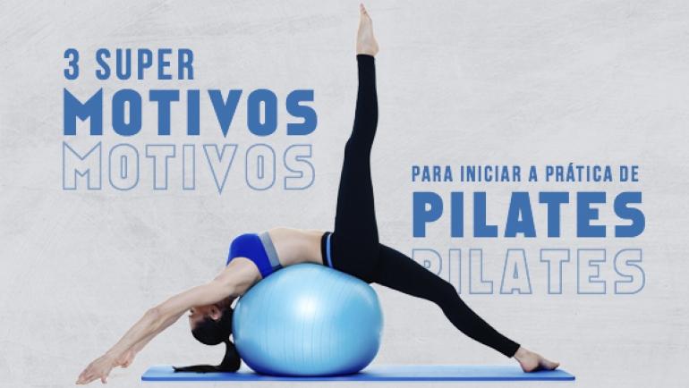 3 SUPERMOTIVOS PARA INICIAR A PRÁTICA DE PILATES.