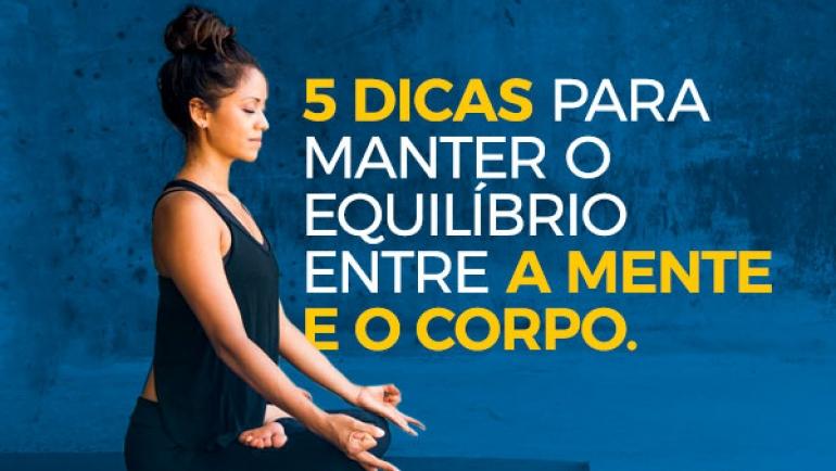 5 dicas para manter um equilíbrio entre a sua mente e o corpo.